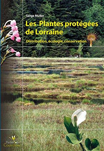 Les plantes protégées de Lorraine: Distribution, écologie, conservation (Collection Parthénope)