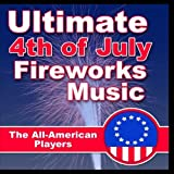 Ultimate 4th of July Fireworks Music by The All-American Players