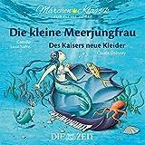 Märchen-Klassik für kleine Hörer: Die Kleine Meerjungfrau & Des Kaisers neue Kleider (Märchen-Klassik für kleine Hörer Die ZEIT-Edition, Band 4)