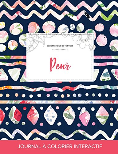 Journal de Coloration Adulte: Peur (Illustrations de Tortues, Floral Tribal)
