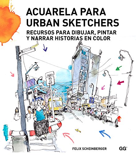 Acuarela para urban sketchers : recursos para dibujar, pintar y narrar historias en color por Felix Scheinberger