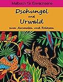 Dschungel und Urwald - zum Ausmalen und Relaxen: Malbuch für Erwachsene -