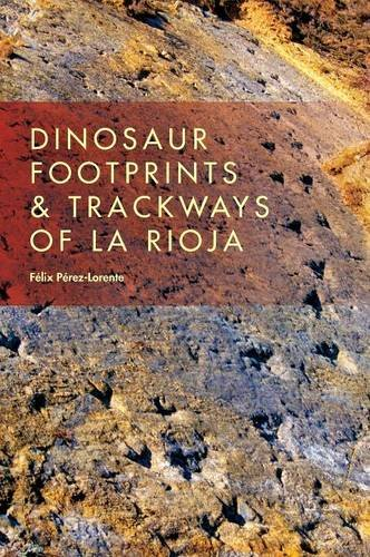 Dinosaur Footprints and Trackways of La Rioja (Life of the Past)