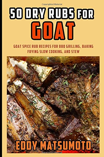 50-dry-rubs-for-goat-goat-spice-rub-recipes-for-bbq-grilling-baking-frying-slow-cooking-and-stew