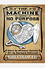 The Machine With No Purpose - You Color It!: Coloring Book Paperback