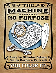 The Machine With No Purpose - You Color It!: Coloring Book