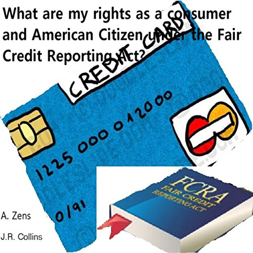 What are My Rights?: Your Rights under the Fair Credit Reporting Act (FCRA) as a consumer and American citizen (English Edition)