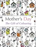 Mother's Day: The Gift of Colouring: The Perfect Anti-Stress Colouring Book For Mums