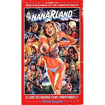 Nanarland, le livre des mauvais films sympathiques 2 : Electric Boogaloo