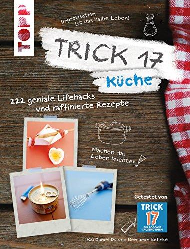 Trick 17 - Küche: 222 geniale Lifehacks und raffinierte Rezepte