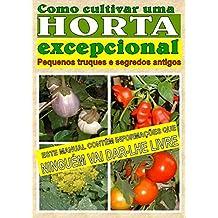 Como cultivar uma horta excepcional.: Pequenos truques e segredos antigos (Portuguese Edition)