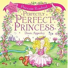 Princess Rosebud: Perfectly Perfect Princess by Dawn Apperley (2007-03-01)