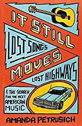 It Still Moves: Lost Songs, Lost Highways, and the Search for the Next American Music by Amanda Petrusich (2009-01-22)