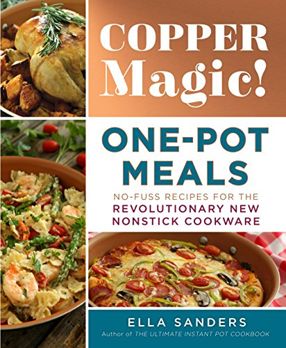 Copper Magic! One-Pot Meals: No-Fuss Recipes for the Revolutionary New Nonstick Cookware