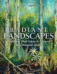 Radiant Landscape: Transform Tiled Colors & Textures into Dramatic Quilts