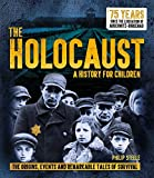 The Holocaust: A History for Children: The origins, events and remarkable tales of survival