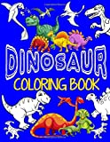 Dinosaur Coloring Book: Color & Create Dinosaur Activity Book for Boys With Coloring Pages & Drawing Sheets: Volume 1 (Coloring Books for Boys)