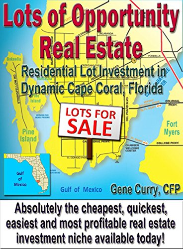 Lots of Opportunity Real Estate: Residential Lot Investment in Dynamic Cape Coral, Florida (English Edition)