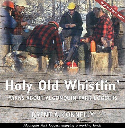 Holy Old Whistlin': Yarns About Algonquin Park Loggers PDF Descargar Gratis