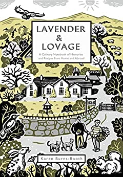 Lavender & Lovage: A culinary notebook of memories & recipes from home & abroad by [Burns-Booth, Karen]