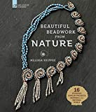 Beautiful Beadwork from Nature: 16 Stunning Jewelry Projects Inspired by the Natural World (English Edition)