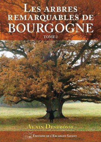 Les arbres remarquables de Bourgogne : Tome 2 par Alain Desbrosse