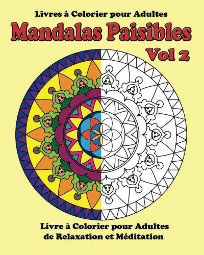 Livre a Colorier pour Adultes :  Mandalas Paisibles Vol 2: Livres a colorier de relaxation et meditation par Francois Bissonnette