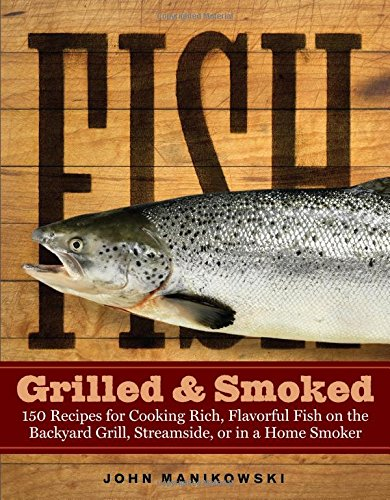 Fish Grilled & Smoked: 150 Recipes for