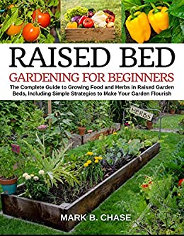 Raised Bed Gardening For Beginners The Complete Guide To Growing