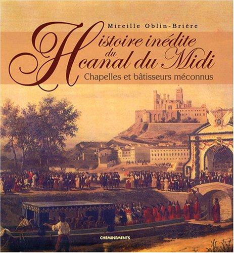 Histoire inédite du canal du Midi : Chapelles et bâtisseurs méconnus par Mireille Oblin-Brière