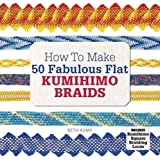 How to Make 50 Fabulous Flat Kumihimo Braids: A Beginner's Guide to Making Flat Braids for Beautiful Cord Jewellery and Fashion Accessories, Complete with Kumihimo Loom