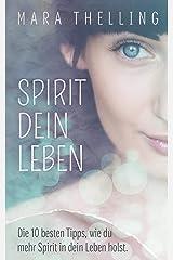 Spirit Dein Leben: Die 10 besten Tipps, wie du mehr Spirit in dein Leben holst. Taschenbuch