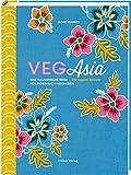 VegAsia: Eine kulinarische Reise von Indien nach Indonesien. 100 vegane Rezepte