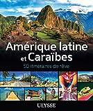 Amérique latine et Caraïbes - 50 itinéraires de rêve