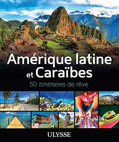 Amérique latine et Caraïbes - 50 itinéraires de rêve par Collectif