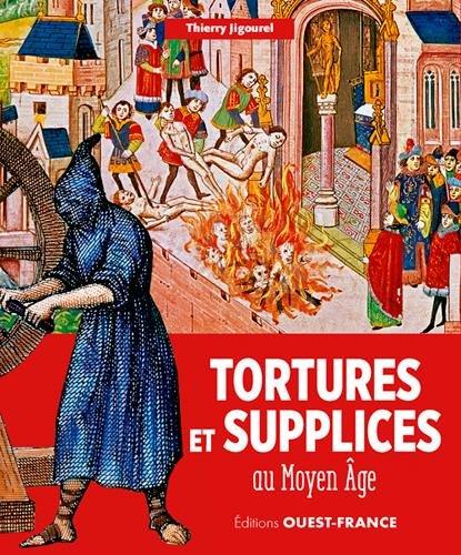 TORTURES ET SUPPLICES AU MOYEN AGE