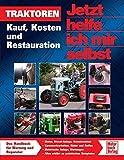 Traktoren: Kauf, Kosten und Restauration (Jetzt helfe ich mir selbst) -
