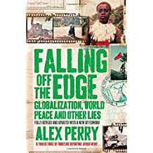 Falling Off the Edge: Globalization, World Peace and Other Lies: Written by Alex Perry, 2010 Edition, (Unabridged) Publisher: Pan [Paperback]