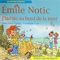 EMILE NOTIC : J'habite au bord de la mer par  Marie Paul CADIEU