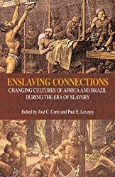 Enslaving Connections: Changing Cultures of Africa and Brazil During the Era of Slavery