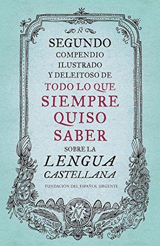 Segundo compendio ilustrado y deleitoso de todo lo que siempre quiso saber sobre la lengua castellana (Debate) por Fundéu Fundéu