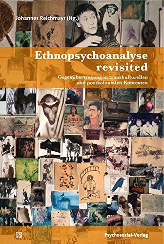 Ethnopsychoanalyse revisited: Gegenübertragung in transkulturellen und postkolonialen Kontexten (Bibliothek der Psychoanalyse)