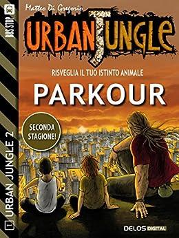 Parkour: Urban Jungle 11 di [Gregorio, Matteo Di]