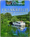 Abenteuer - Reise durch FRANKREICH mit dem HAUSBOOT - Unterwegs auf unbekannten Kanälen - Ein Bildband mit über 220 Bildern auf 128 Seiten - STÜRTZ Verlag