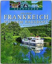 Abenteuer - Reise Durch Frankreich Mit Dem Hausboot - Unterwegs Auf En Kanälen - Ein Bildband Mit üBer 220 Bildern Auf 128 Seiten - Stürtz Verlag