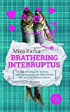 Brathering Interruptus: Über den alltäglichen Wahnsinn, Zwischenmenschliches, die Ungereimtheiten des Lebens und Brathering natürlich (Humorvoller Roman, Humor)