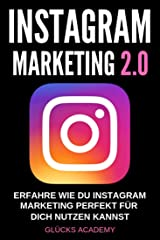 Instagram Marketing 2.0: Erfahre wie Du Instagram perfekt für Dich nutzen kannst. Wie Du damit Geld verdienst, passives Einkommen aufbaust und finanziell frei wirst. Kunden für Dein Business. Kindle Ausgabe