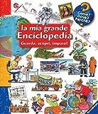 La mia grande enciclopedia. Guarda, scopri, impara! Ediz. illustrata