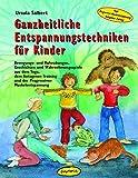 Ganzheitliche Entspannungs-techniken für Kinder, Bewegungs-,Ruhe-Übungen, Geschichten, Wahrnehmungsspiele