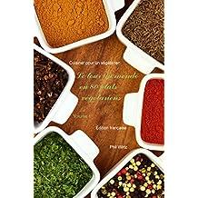 Le tour du monde en 80 plats végétariens - Vol. 1: Cuisiner pour un végétarien (French Edition)